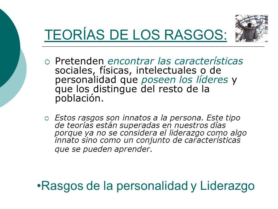 TEORÍAS DE LOS RASGOS: Pretenden encontrar las características sociales, físicas, intelectuales o de personalidad que poseen los líderes y que los dis