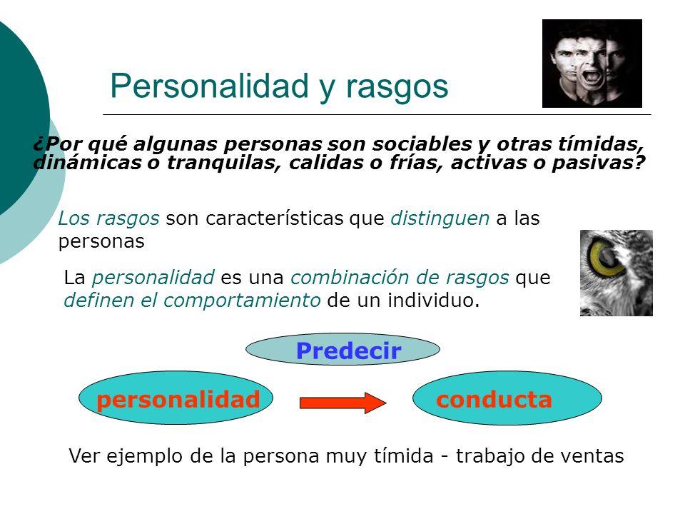 Personalidad y rasgos ¿Por qué algunas personas son sociables y otras tímidas, dinámicas o tranquilas, calidas o frías, activas o pasivas? Los rasgos
