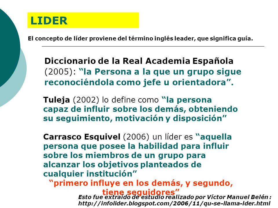 Diccionario de la Real Academia Española (2005): la Persona a la que un grupo sigue reconociéndola como jefe u orientadora. Tuleja (2002) lo define co