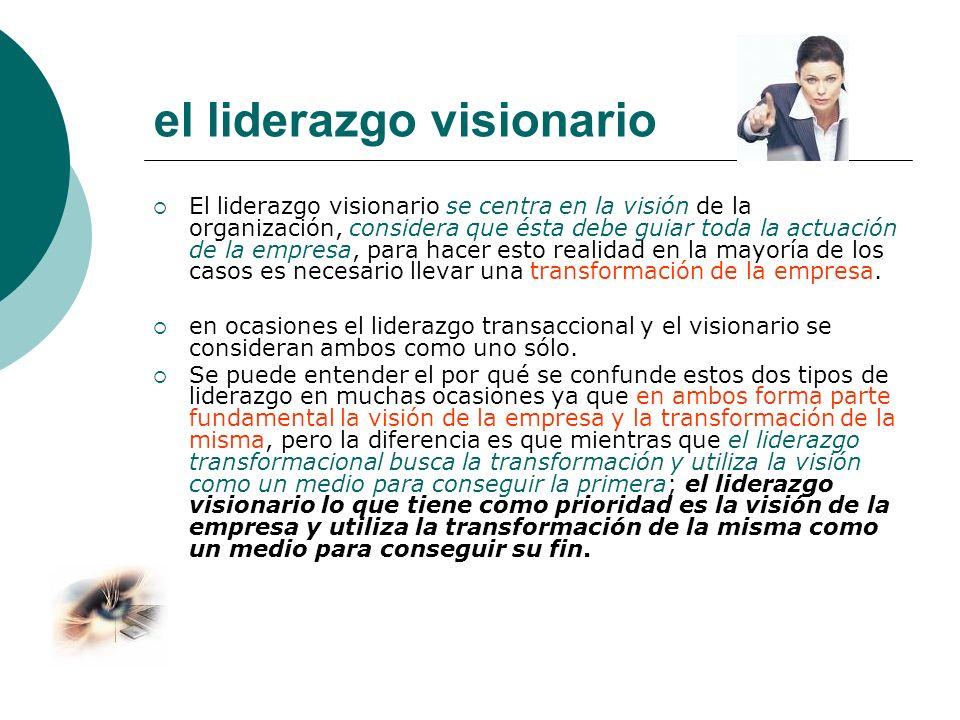 el liderazgo visionario El liderazgo visionario se centra en la visión de la organización, considera que ésta debe guiar toda la actuación de la empre