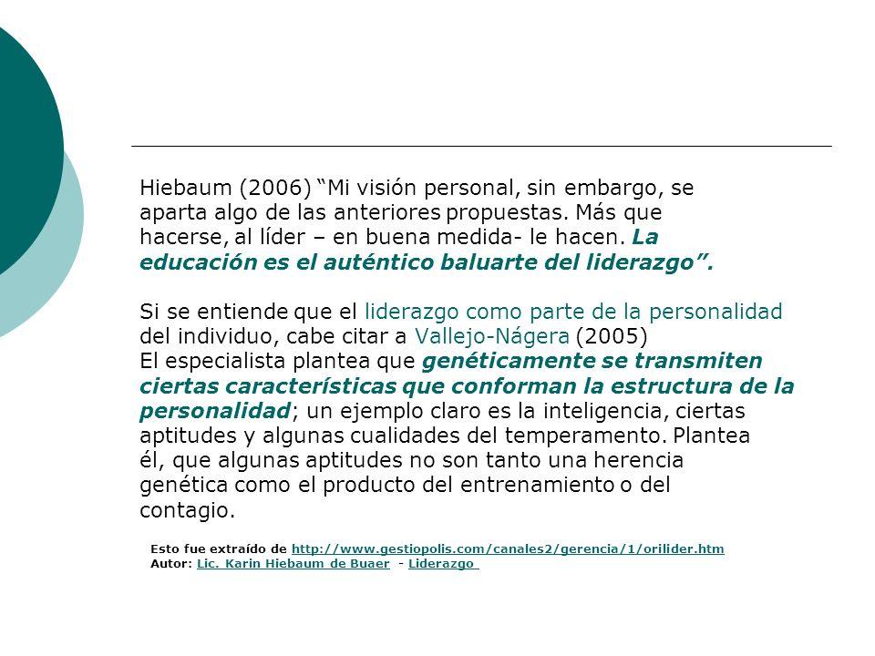Hiebaum (2006) Mi visión personal, sin embargo, se aparta algo de las anteriores propuestas. Más que hacerse, al líder – en buena medida- le hacen. La