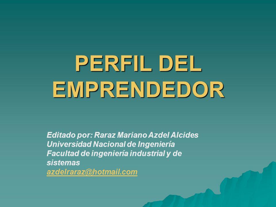 PERFIL DEL EMPRENDEDOR Editado por: Raraz Mariano Azdel Alcides Universidad Nacional de Ingeniería Facultad de ingeniería industrial y de sistemas azd
