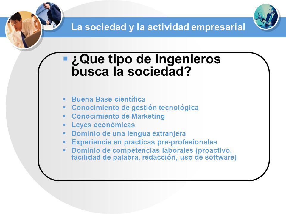 La sociedad y la actividad empresarial ¿Que tipo de Ingenieros busca la sociedad.
