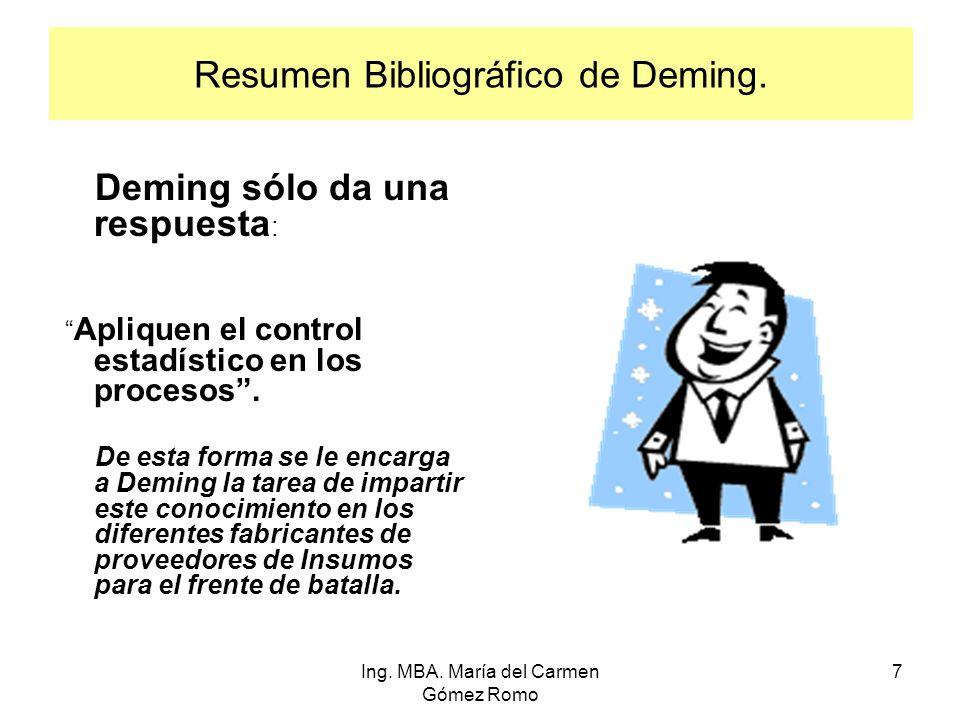 Resumen Bibliográfico de Deming. Deming sólo da una respuesta : Apliquen el control estadístico en los procesos. De esta forma se le encarga a Deming