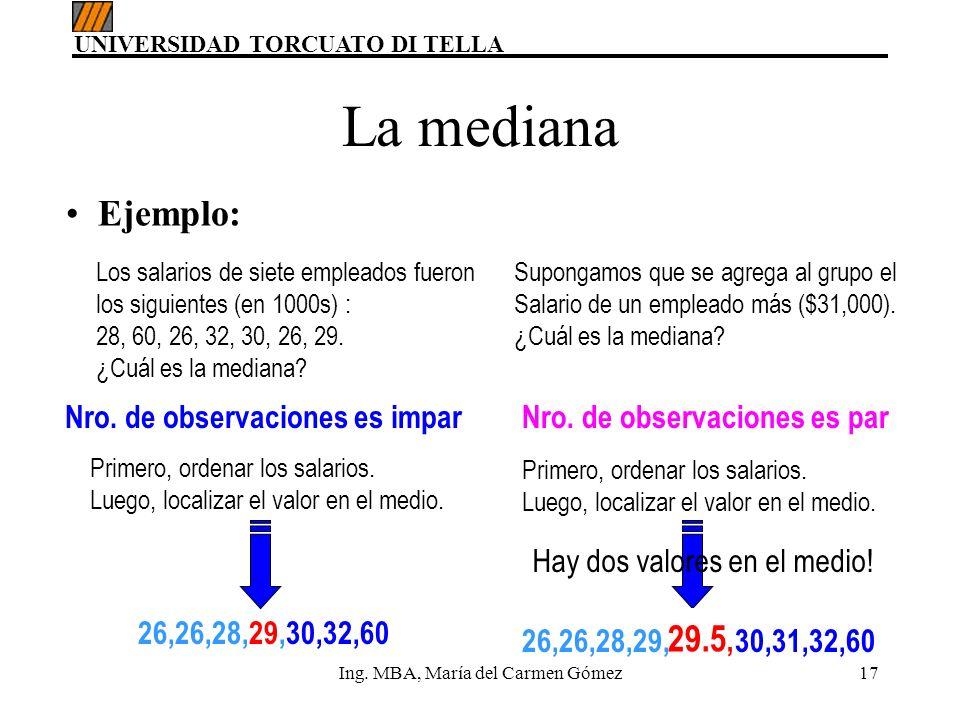 UNIVERSIDAD TORCUATO DI TELLA Ing. MBA, María del Carmen Gómez17 La mediana Nro. de observaciones es impar 26,26,28,29,30,32,60 Los salarios de siete