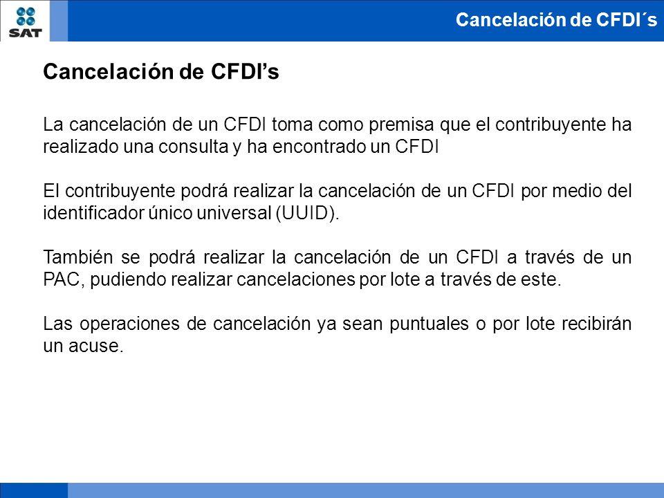 Cancelación de CFDIs La cancelación de un CFDI toma como premisa que el contribuyente ha realizado una consulta y ha encontrado un CFDI El contribuyen