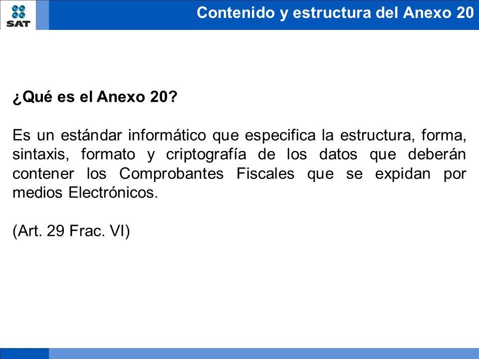 Contenido y estructura del Anexo 20 ¿Qué es el Anexo 20? Es un estándar informático que especifica la estructura, forma, sintaxis, formato y criptogra