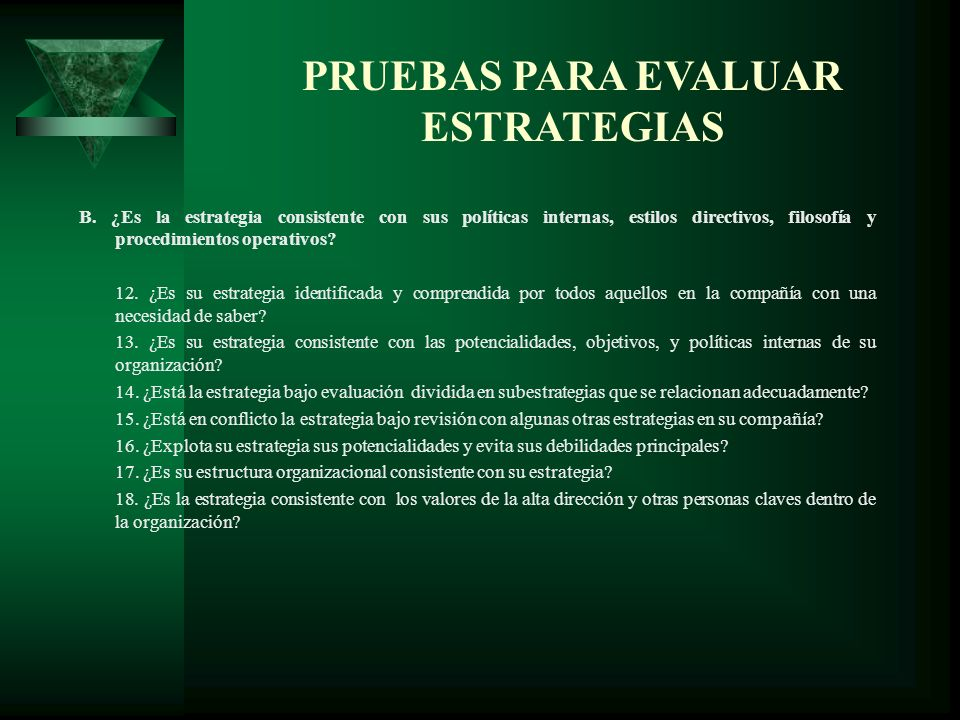 PRUEBAS PARA EVALUAR ESTRATEGIAS B. ¿Es la estrategia consistente con sus políticas internas, estilos directivos, filosofía y procedimientos operativo
