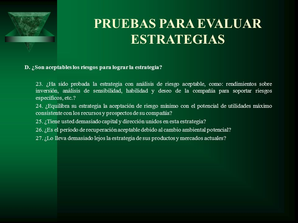 D. ¿Son aceptables los riesgos para lograr la estrategia? 23. ¿Ha sido probada la estrategia con análisis de riesgo aceptable, como: rendimientos sobr