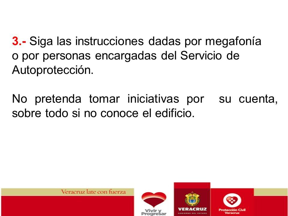 3.- Siga las instrucciones dadas por megafonía o por personas encargadas del Servicio de Autoprotección. No pretenda tomar iniciativas por su cuenta,