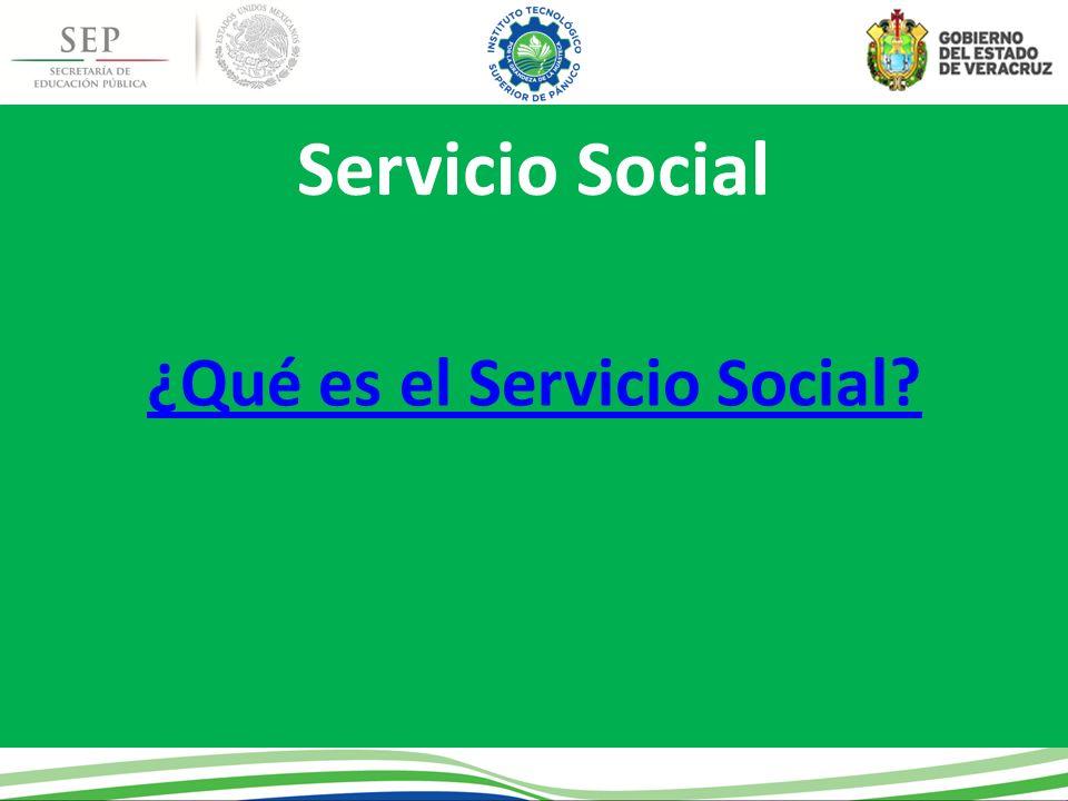 Servicio Social ¿Qué es el Servicio Social?