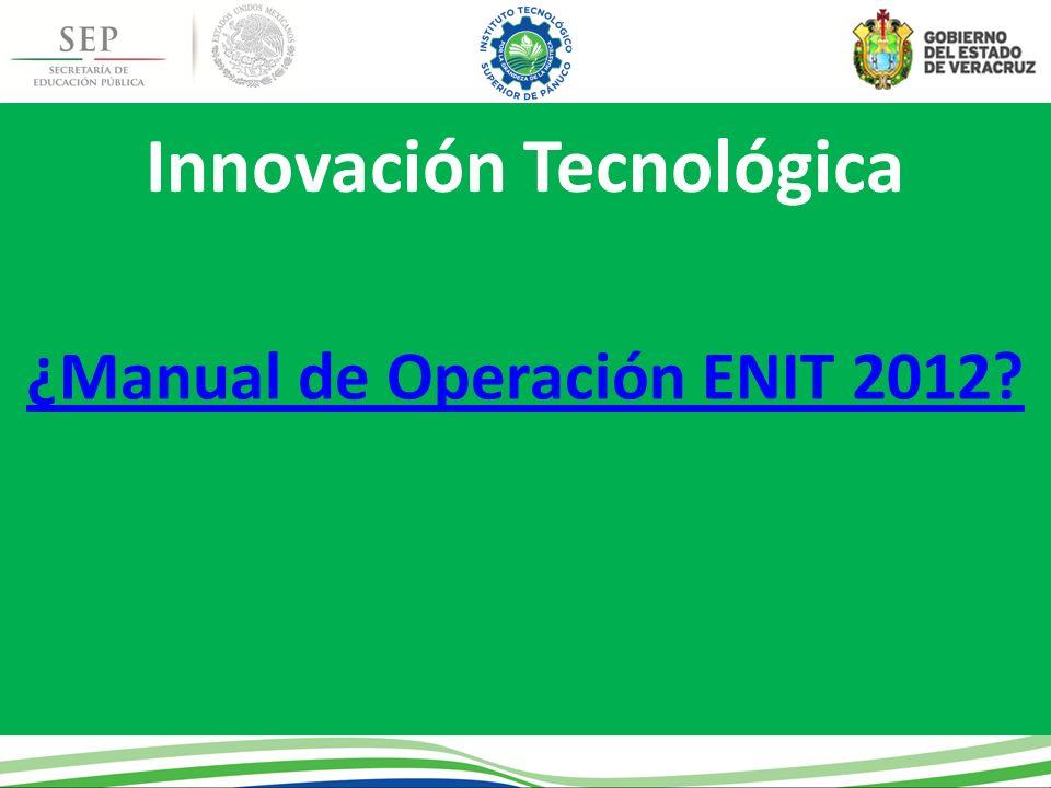 Innovación Tecnológica ¿Manual de Operación ENIT 2012?