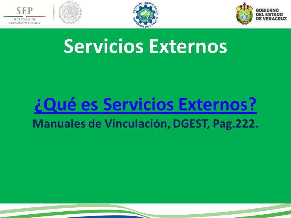 Servicios Externos ¿Qué es Servicios Externos? Manuales de Vinculación, DGEST, Pag.222.