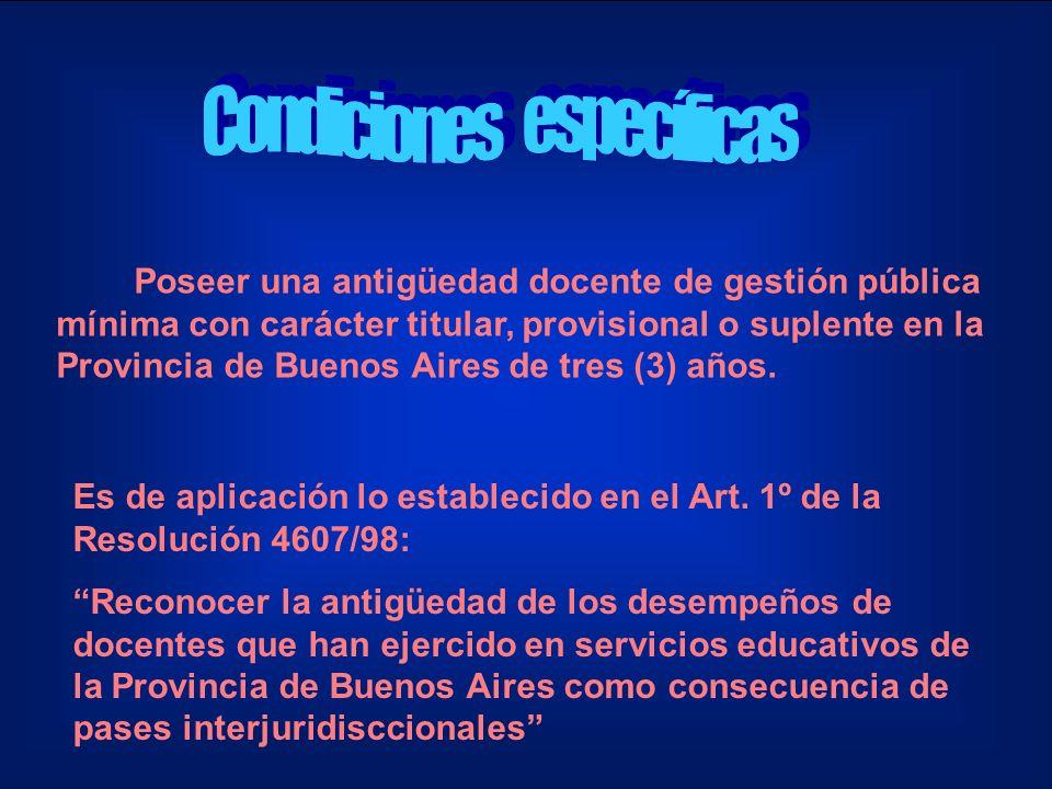 Poseer una antigüedad docente de gestión pública mínima con carácter titular, provisional o suplente en la Provincia de Buenos Aires de tres (3) años.