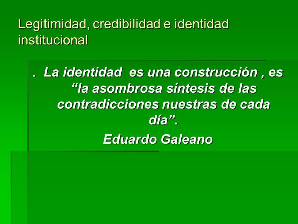 Legitimidad, credibilidad e identidad institucional. La identidad es una construcción, es la asombrosa síntesis de las contradicciones nuestras de cad
