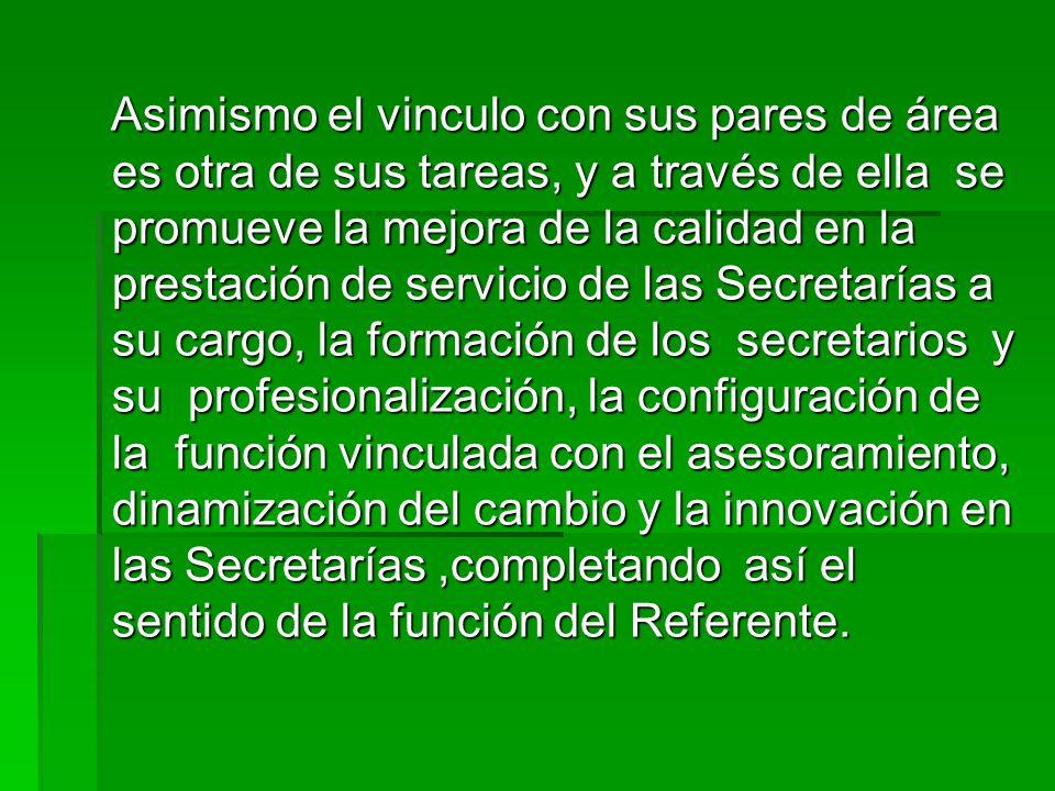 Asimismo el vinculo con sus pares de área es otra de sus tareas, y a través de ella se promueve la mejora de la calidad en la prestación de servicio d