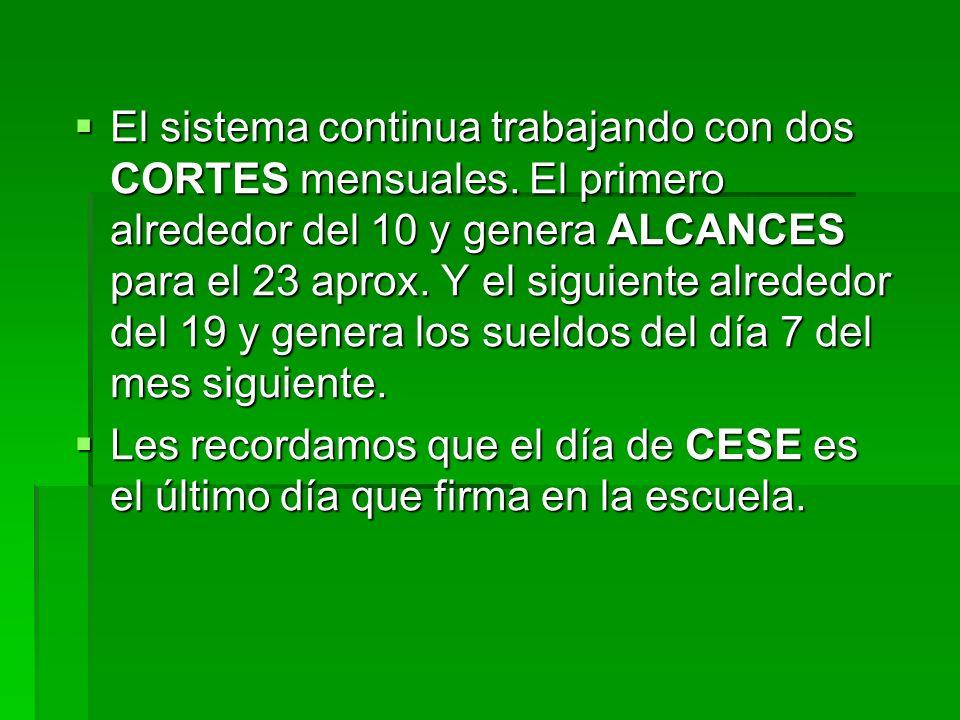 El sistema continua trabajando con dos CORTES mensuales. El primero alrededor del 10 y genera ALCANCES para el 23 aprox. Y el siguiente alrededor del
