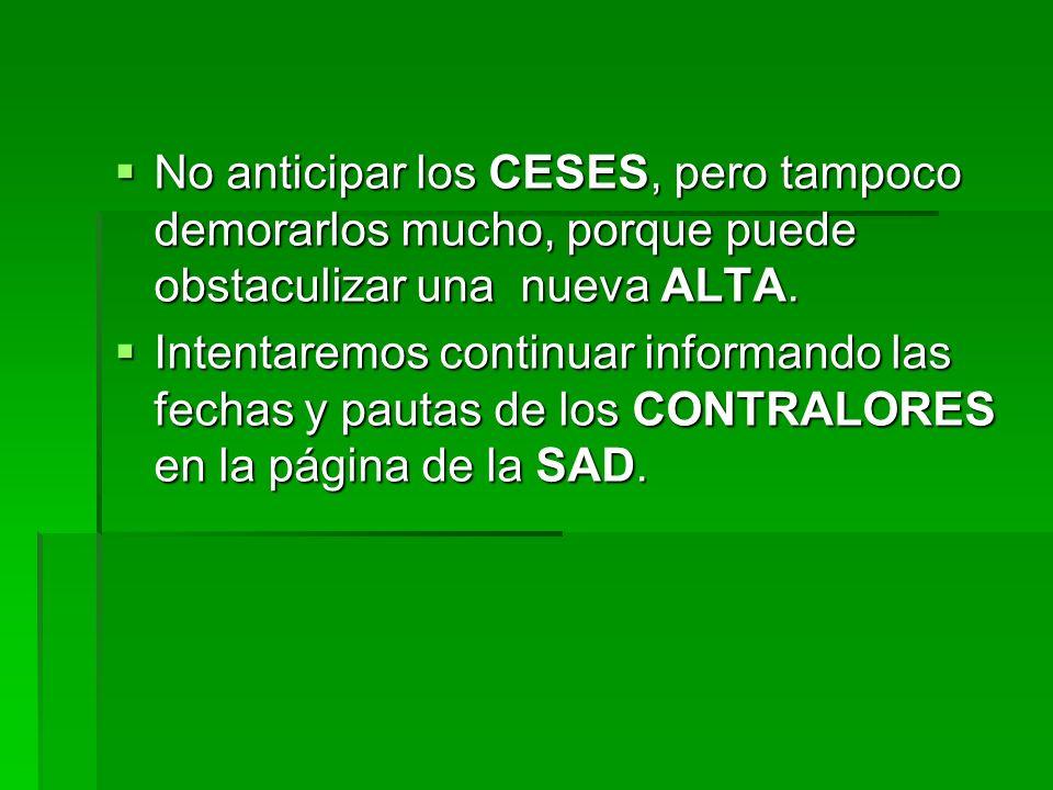 No anticipar los CESES, pero tampoco demorarlos mucho, porque puede obstaculizar una nueva ALTA. No anticipar los CESES, pero tampoco demorarlos mucho