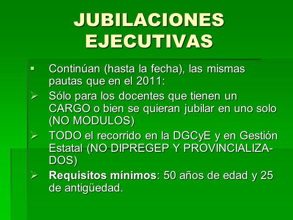 JUBILACIONES EJECUTIVAS Continúan (hasta la fecha), las mismas pautas que en el 2011: Continúan (hasta la fecha), las mismas pautas que en el 2011: Só