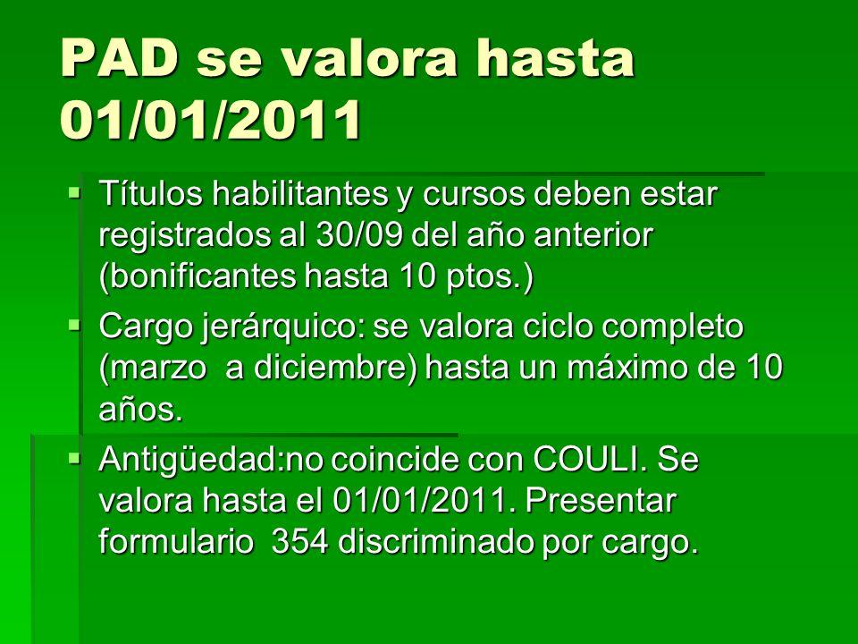 PAD se valora hasta 01/01/2011 Títulos habilitantes y cursos deben estar registrados al 30/09 del año anterior (bonificantes hasta 10 ptos.) Títulos h