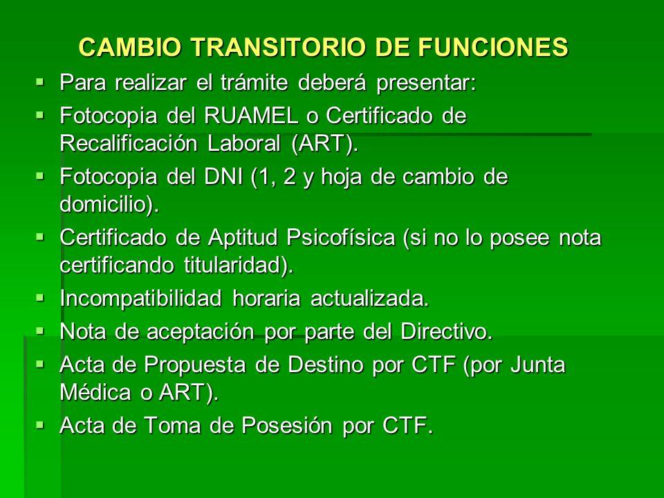 CAMBIO TRANSITORIO DE FUNCIONES Para realizar el trámite deberá presentar: Para realizar el trámite deberá presentar: Fotocopia del RUAMEL o Certifica