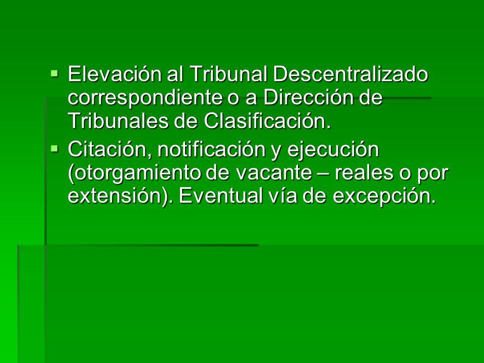 Elevación al Tribunal Descentralizado correspondiente o a Dirección de Tribunales de Clasificación. Elevación al Tribunal Descentralizado correspondie