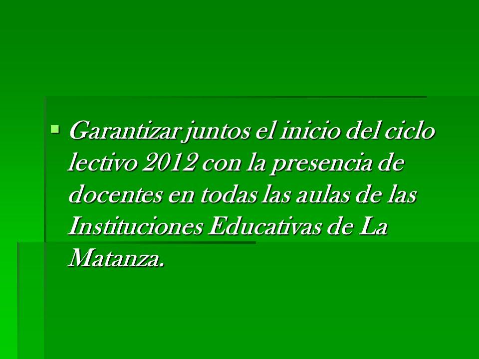 Garantizar juntos el inicio del ciclo lectivo 2012 con la presencia de docentes en todas las aulas de las Instituciones Educativas de La Matanza. Gara