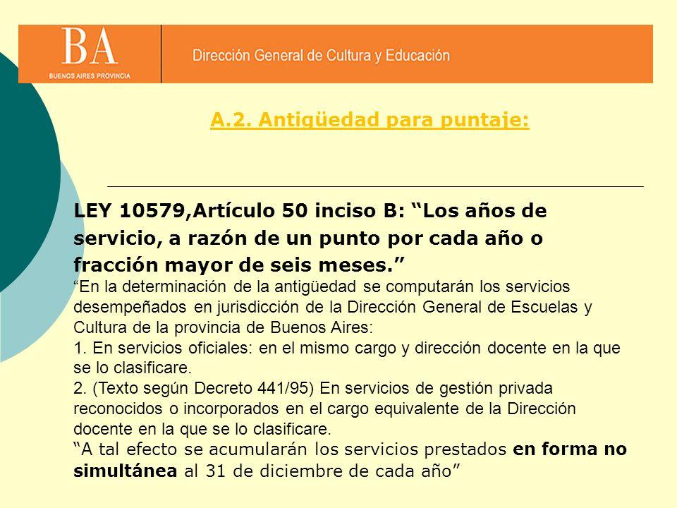 LEY 10579,Artículo 50 inciso B: Los años de servicio, a razón de un punto por cada año o fracción mayor de seis meses. En la determinación de la antig