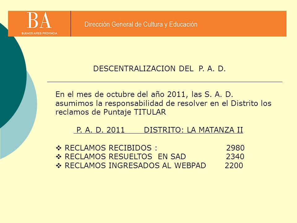 DESCENTRALIZACION DEL P. A. D. En el mes de octubre del año 2011, las S. A. D. asumimos la responsabilidad de resolver en el Distrito los reclamos de
