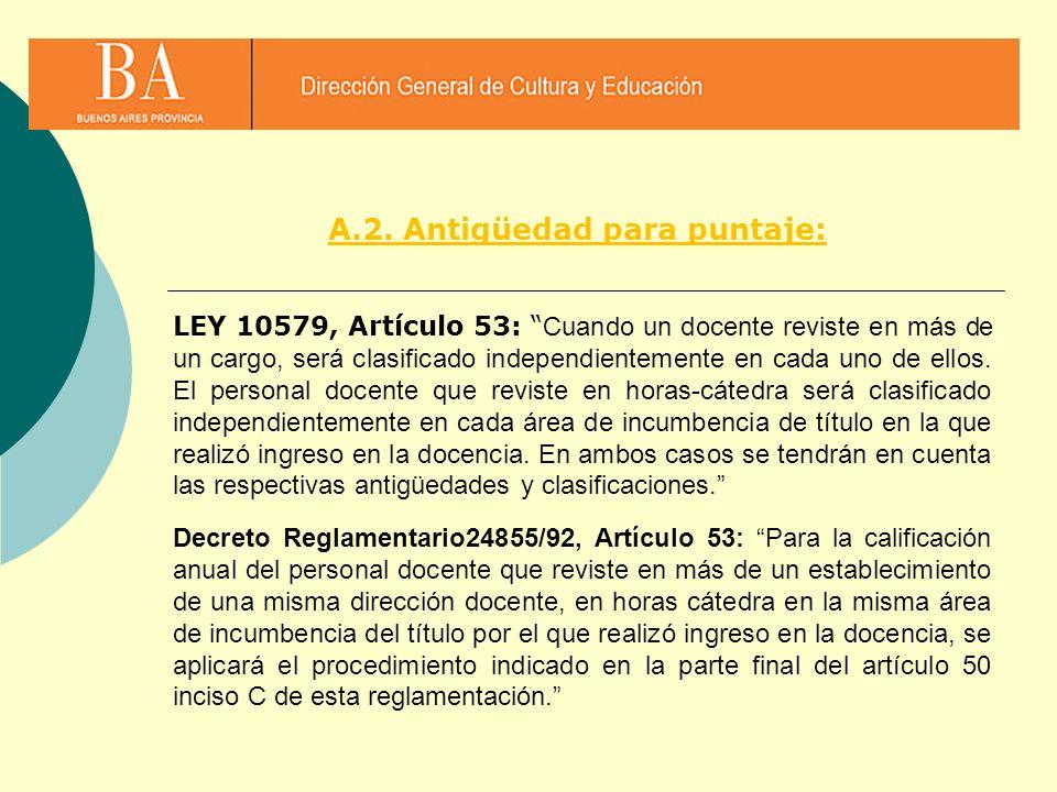 LEY 10579, Artículo 53: Cuando un docente reviste en más de un cargo, será clasificado independientemente en cada uno de ellos. El personal docente qu