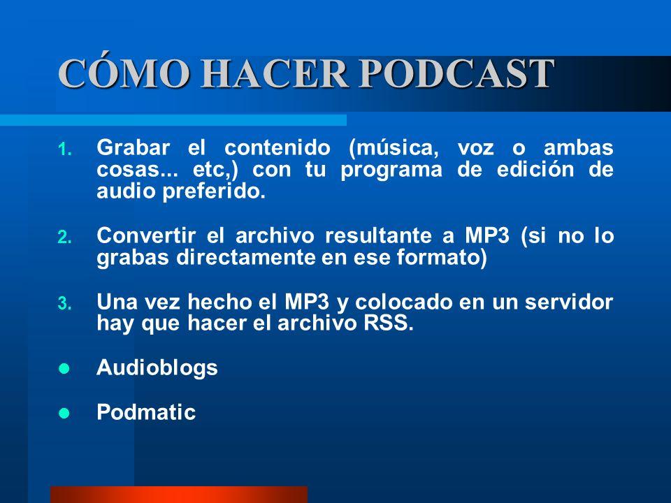 CÓMO HACER PODCAST 1. Grabar el contenido (música, voz o ambas cosas... etc,) con tu programa de edición de audio preferido. 2. Convertir el archivo r