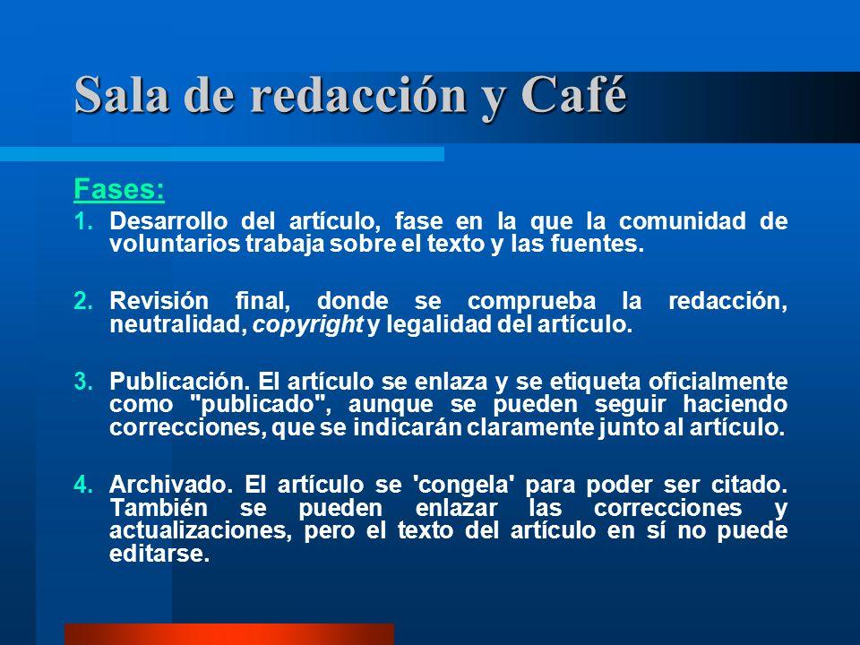 Sala de redacción y Café Fases: 1.Desarrollo del artículo, fase en la que la comunidad de voluntarios trabaja sobre el texto y las fuentes. 2.Revisión