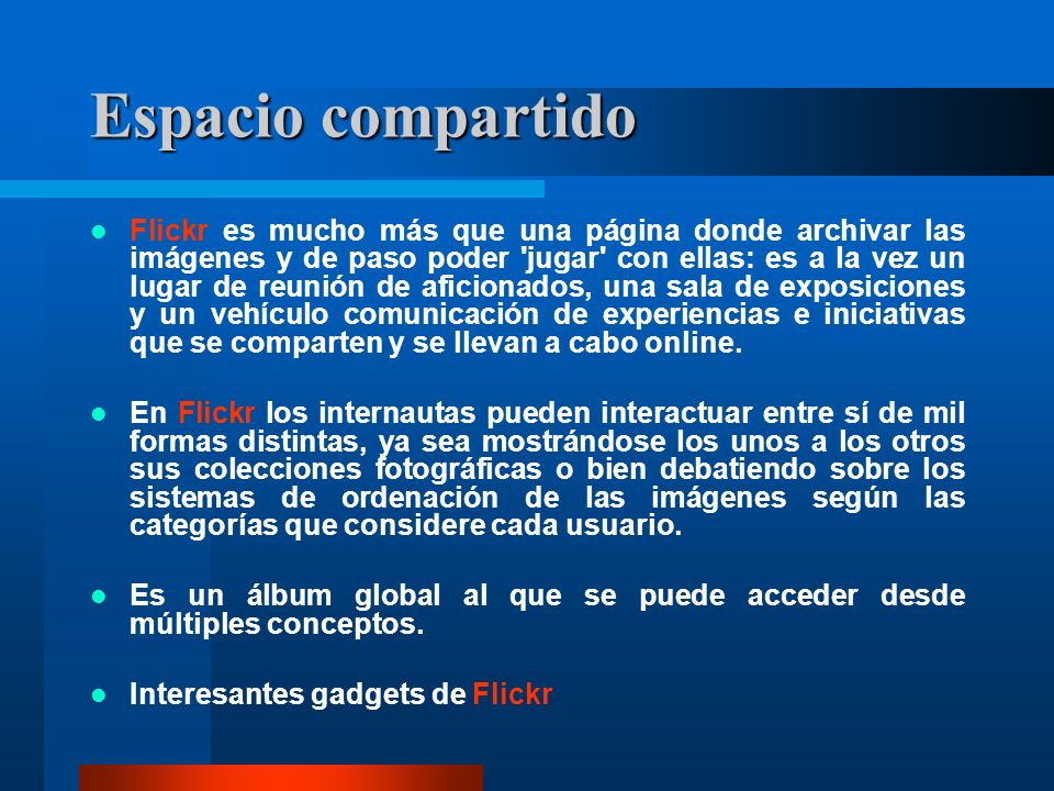 Espacio compartido Flickr es mucho más que una página donde archivar las imágenes y de paso poder 'jugar' con ellas: es a la vez un lugar de reunión d