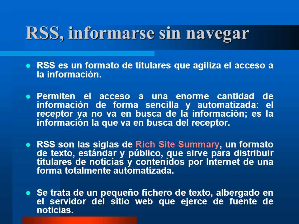 RSS, informarse sin navegar RSS es un formato de titulares que agiliza el acceso a la información.