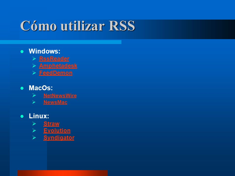 Cómo utilizar RSS Windows: RssReader Amphetadesk FeedDemon MacOs: NetNewsWire NewsMac Linux: Straw Evolution Syndigator