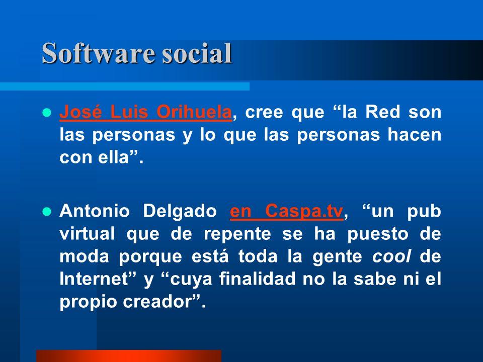 Software social José Luis Orihuela, cree que la Red son las personas y lo que las personas hacen con ella.