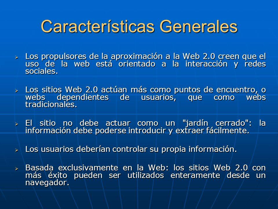 Características Generales Los propulsores de la aproximación a la Web 2.0 creen que el uso de la web está orientado a la interacción y redes sociales.