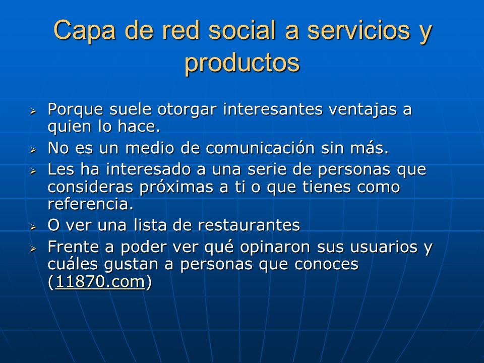 Capa de red social a servicios y productos Porque suele otorgar interesantes ventajas a quien lo hace.