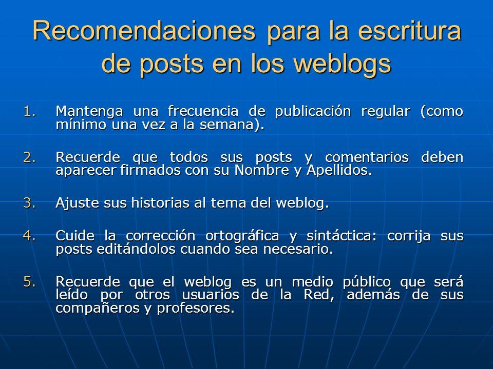 Recomendaciones para la escritura de posts en los weblogs 1.Mantenga una frecuencia de publicación regular (como mínimo una vez a la semana).