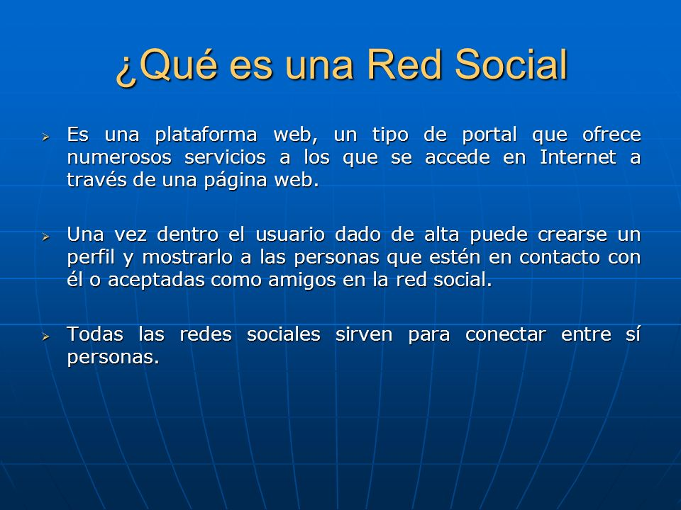 ¿Qué es una Red Social Es una plataforma web, un tipo de portal que ofrece numerosos servicios a los que se accede en Internet a través de una página web.
