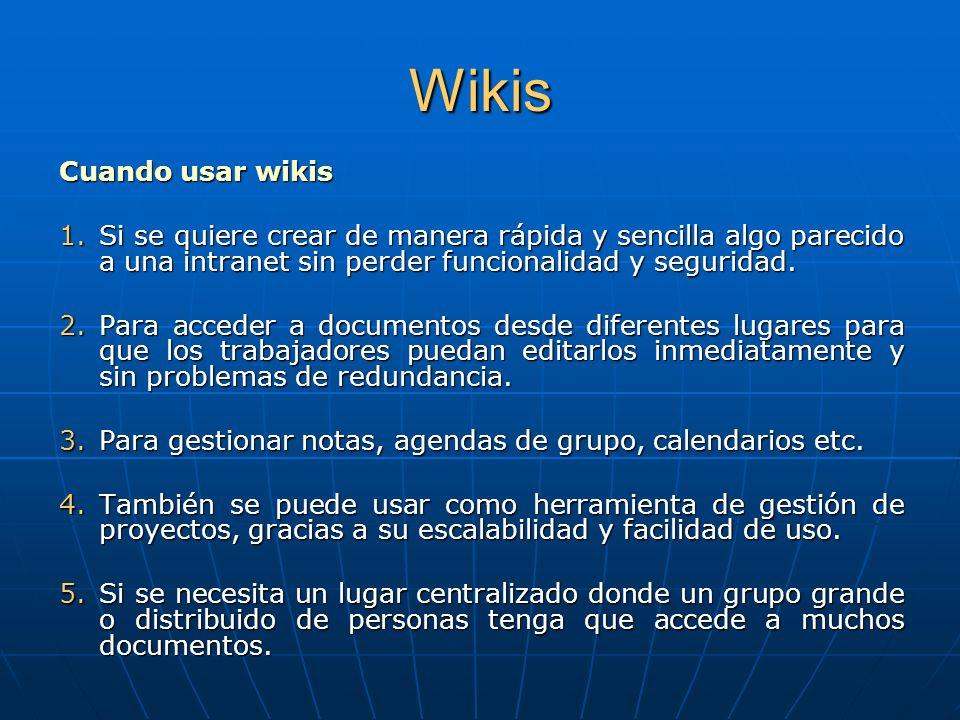 Wikis Cuando usar wikis 1.Si se quiere crear de manera rápida y sencilla algo parecido a una intranet sin perder funcionalidad y seguridad.