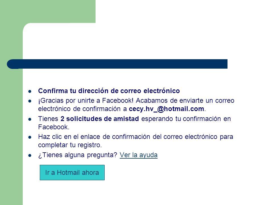 Confirma tu dirección de correo electrónico ¡Gracias por unirte a Facebook! Acabamos de enviarte un correo electrónico de confirmación a cecy.hv_@hotm