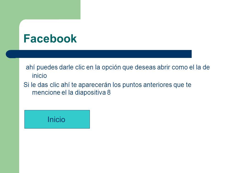 Facebook ahí puedes darle clic en la opción que deseas abrir como el la de inicio Si le das clic ahí te aparecerán los puntos anteriores que te mencio