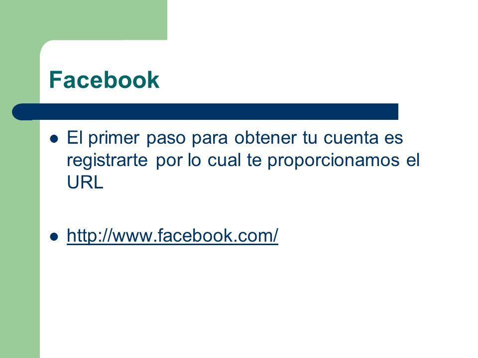Facebook El primer paso para obtener tu cuenta es registrarte por lo cual te proporcionamos el URL http://www.facebook.com/