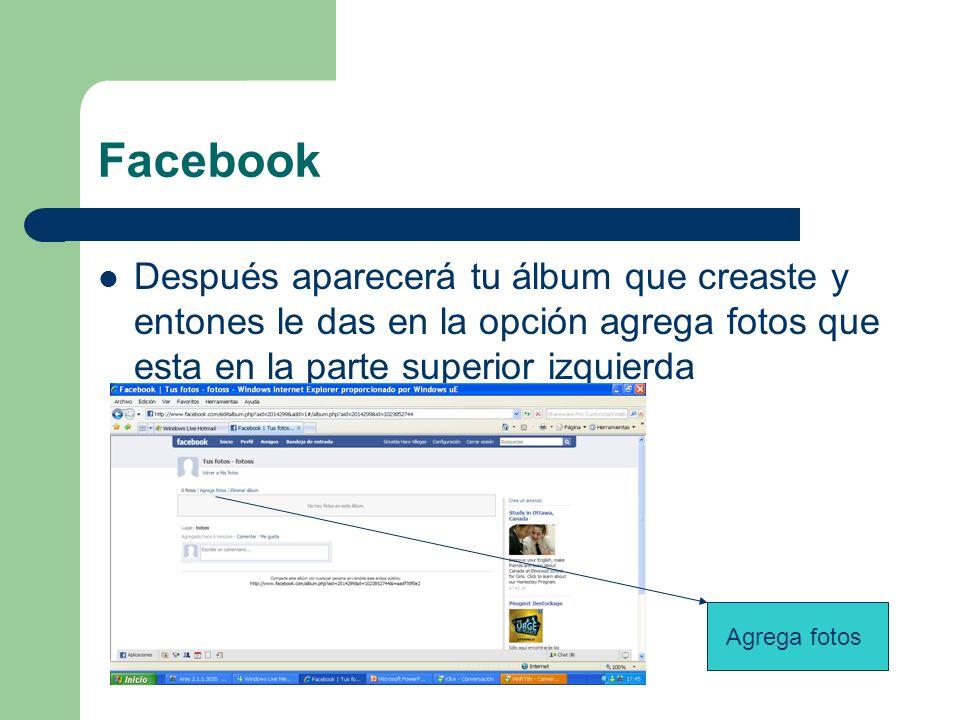Facebook Después aparecerá tu álbum que creaste y entones le das en la opción agrega fotos que esta en la parte superior izquierda Agrega fotos