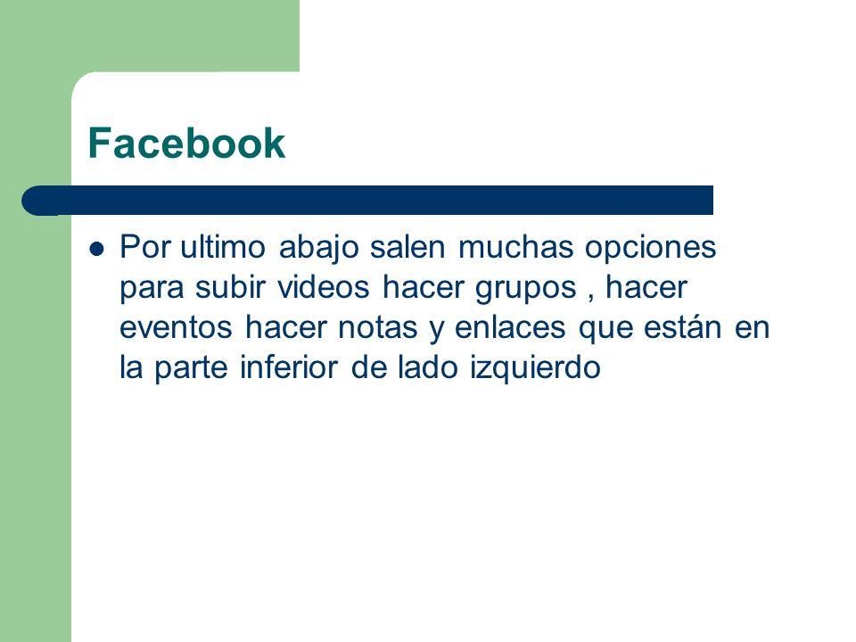 Facebook Por ultimo abajo salen muchas opciones para subir videos hacer grupos, hacer eventos hacer notas y enlaces que están en la parte inferior de