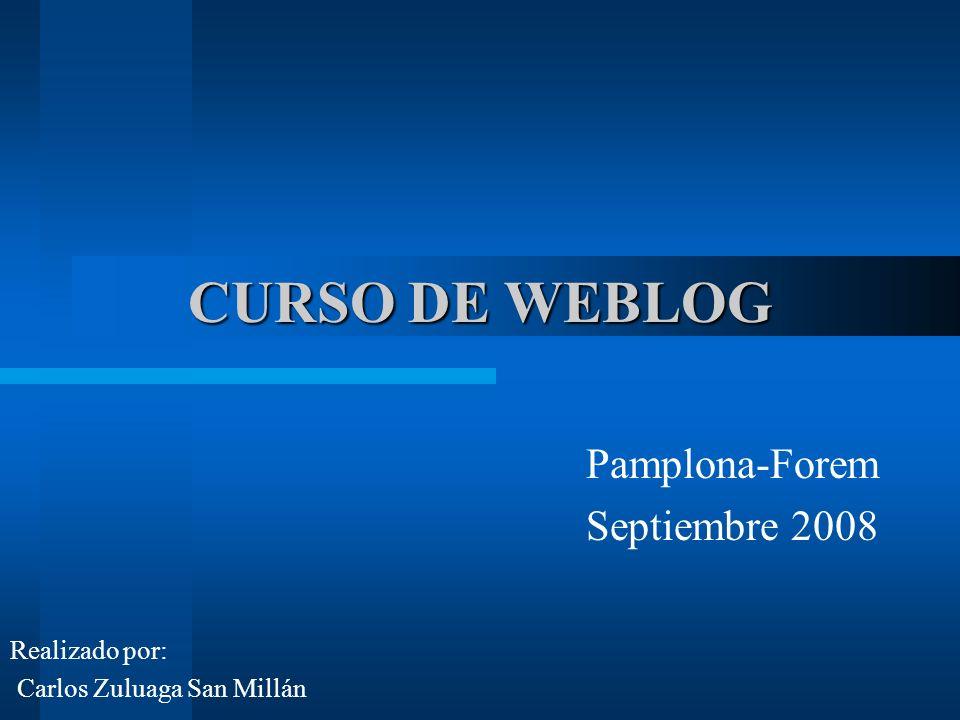CURSO DE WEBLOG Pamplona-Forem Septiembre 2008 Realizado por: Carlos Zuluaga San Millán