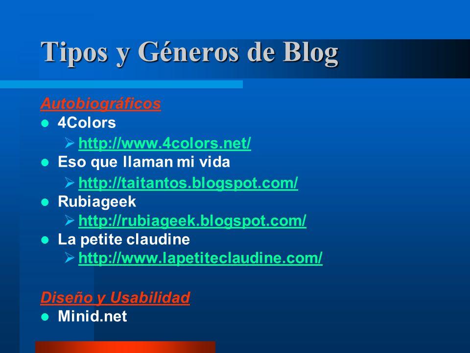 Tipos y Géneros de Blog Autobiográficos 4Colors http://www.4colors.net/ Eso que llaman mi vida http://taitantos.blogspot.com/ Rubiageek http://rubiageek.blogspot.com/ La petite claudine http://www.lapetiteclaudine.com/ Diseño y Usabilidad Minid.net