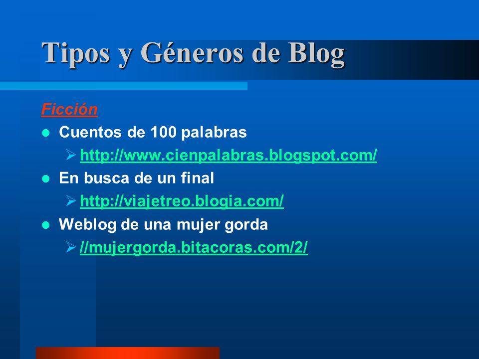 Ficción Cuentos de 100 palabras http://www.cienpalabras.blogspot.com/ En busca de un final http://viajetreo.blogia.com/ Weblog de una mujer gorda //mujergorda.bitacoras.com/2/ Tipos y Géneros de Blog