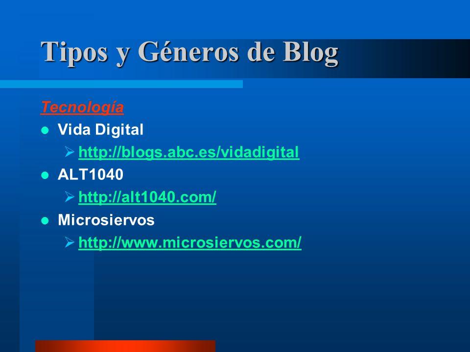 Tecnología Vida Digital http://blogs.abc.es/vidadigital ALT1040 http://alt1040.com/ Microsiervos http://www.microsiervos.com/ Tipos y Géneros de Blog